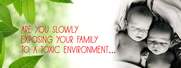 Are you slowly exposing your family to toxic chemicals?